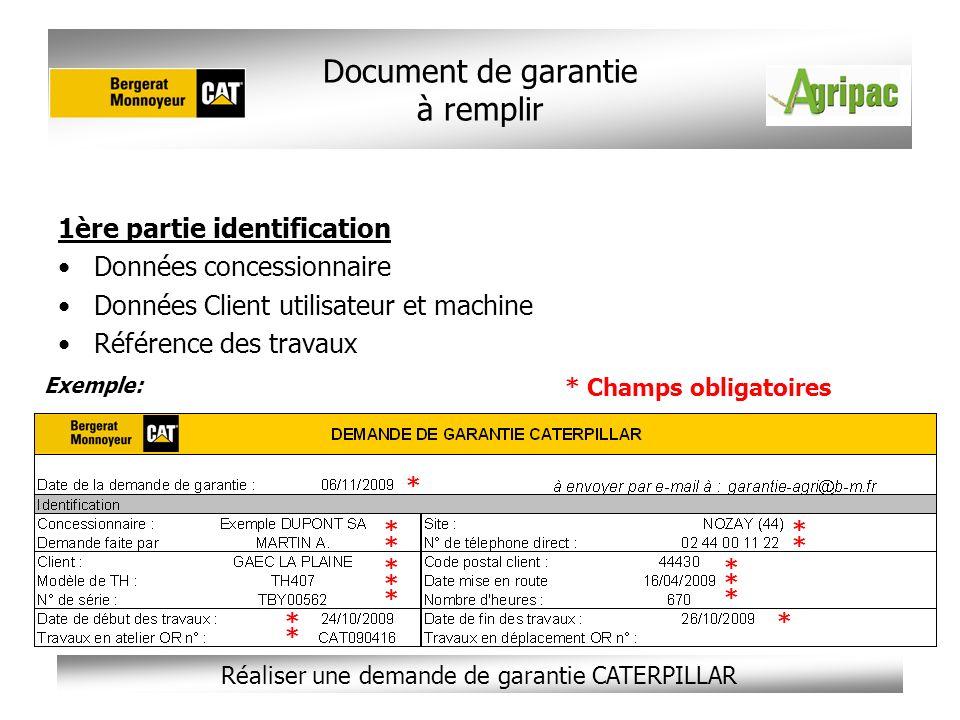Réaliser une demande de garantie CATERPILLAR Document de garantie à remplir 1ère partie identification Données concessionnaire Données Client utilisat