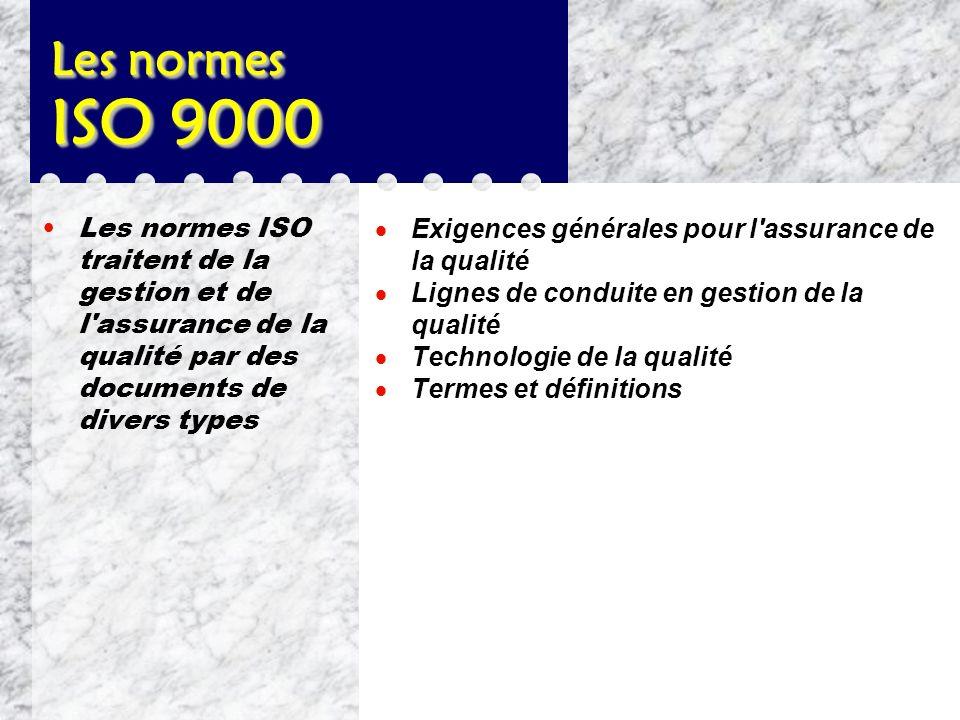 Les normes ISO 9000 l Les prescriptions des normes ISO sur les systèmes d'assurance de la qualité laissent à l'entreprise qui les applique une très gr