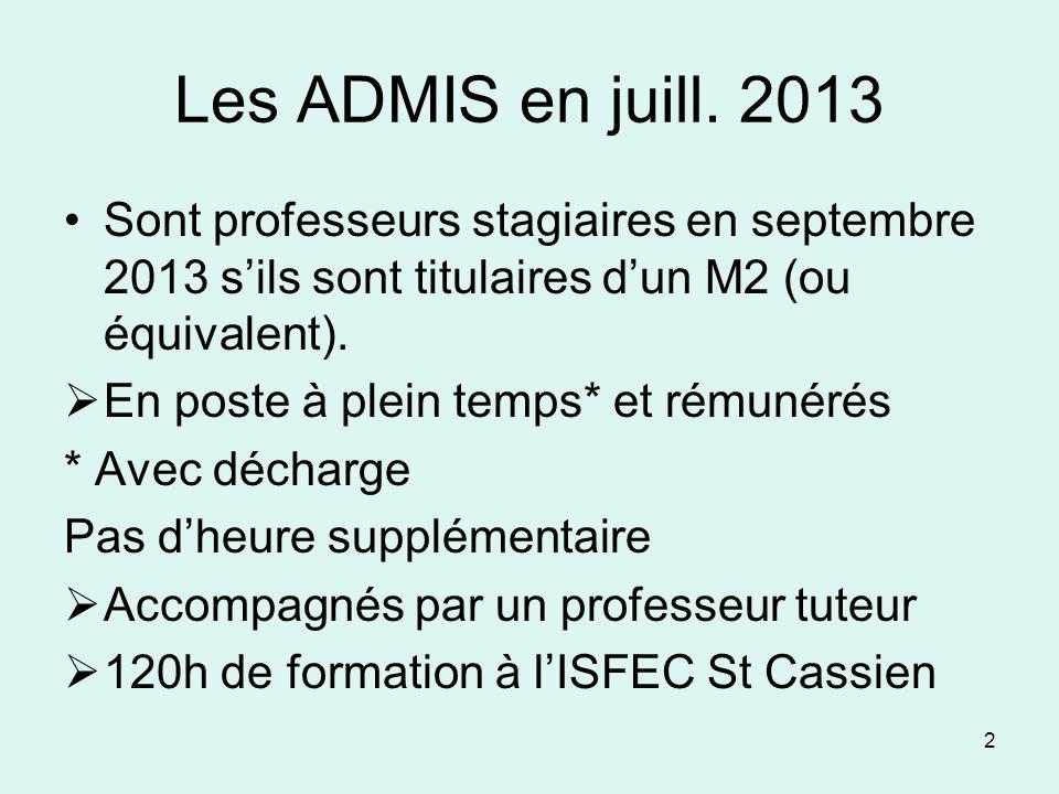 2 Les ADMIS en juill. 2013 Sont professeurs stagiaires en septembre 2013 sils sont titulaires dun M2 (ou équivalent). En poste à plein temps* et rémun