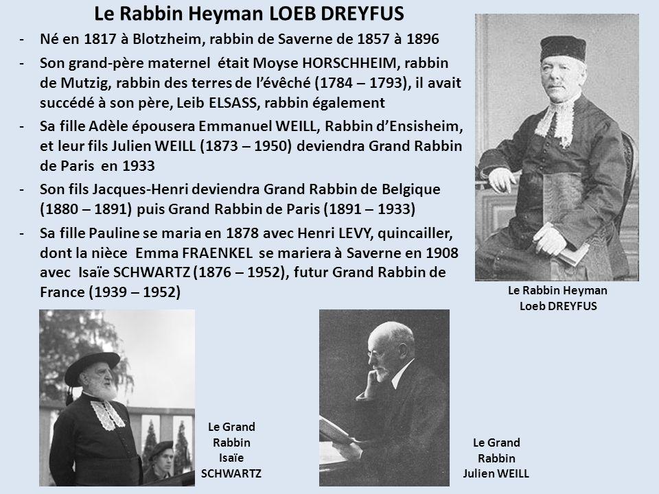Le Rabbin Heyman LOEB DREYFUS -Né en 1817 à Blotzheim, rabbin de Saverne de 1857 à 1896 -Son grand-père maternel était Moyse HORSCHHEIM, rabbin de Mut
