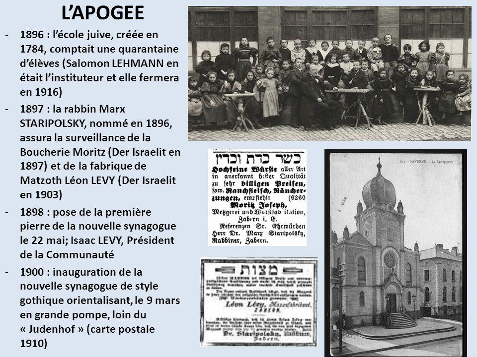 LAPOGEE -1896 : lécole juive, créée en 1784, comptait une quarantaine délèves (Salomon LEHMANN en était linstituteur et elle fermera en 1916) -1897 :