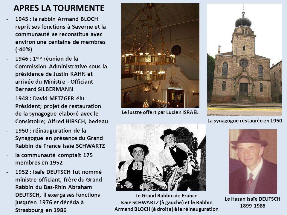 APRES LA TOURMENTE -1945 : la rabbin Armand BLOCH reprit ses fonctions à Saverne et la communauté se reconstitua avec environ une centaine de membres