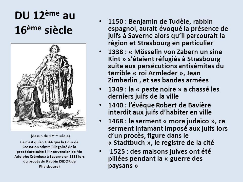 LE 17 ème SIECLE -1613 : lévêché autorisa les juifs à faire du commerce et institua à leur encontre, en 1616, le « judenzoll », un droit de péage -1622 : un premier juif, habitant Otterswiller, réfugié à Saverne et ayant eu un comportement courageux, obtint le droit dhabiter en ville pendant la guerre de Trente Ans et dautres familles suivirent - 1632 : ils ont obtenu lusage du cimetière au « Sandberg » qui devint rapidement le « Judenberg » -1636 : les juifs devaient habiter au « Judenhof » et un premier lieu de culte fut aménagé dans une maison de la « Judengasse » -1648 : le Traité de Westphalie rattacha lAlsace à la France (fin guerre de Trente Ans) -1669 : le « Judenhof » fut étendu au « Blindstadt », un quartier voisin -1677 : Abraham LEVY, 1 er représentant de la communauté -1689 : une trentaine de juifs étaient installés en ville -1695 le cardinal de Furstenberg autorisa Maïer LEVY à ouvrir un magasin ayant pignon sur rue au centre-ville cette mesure va amorcer le développement de la communauté Le Judenhof