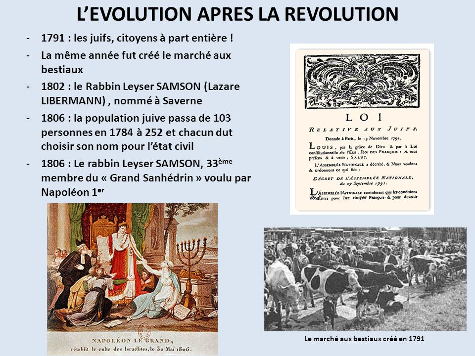 Le Rabbin Lazare LIEBERMANN -Né Leyser SAMSON en 1763 à Saverne, il en deviendra le rabbin de 1802 jusquen 1831, il adopta son nom pour létat civil en 1808 -Son fils Isaac, né en 1815 à Saverne, suivra sa voie et sera Grand Rabbin de Nancy de 1853 à 1889 -Sa fille Esther se maria en 1830 avec Lazare LIPMANN dont le frère Alexandre LIPMANN, banquier, avait une fille : Jeannette CROMBACK qui a eu deux enfants : -Lucien CROMBACK né en 1884 à Saverne, architecte et élu Président du Consistoire Israélite du Bas-Rhin en 1946 -Louise KOCH, épouse de Léonard KOCH (1895), rabbin de Marmoutier, dont larrière petit-fils, né en 1952, est le Rabbin Claude HEYMANN en charge de SAVERNE depuis 2003 -Un neveu célèbre : Salomon ULLMANN, né à Saverne en 1806 (fils de Isaac SALOMON – ULLMANN, instituteur à lécole juive de Saverne) et Grand Rabbin de France de 1853 à 1865 -Un drame dans sa vie : son fils Jacob (1802 – 1852) se convertit au catholicisme en 1826 et devint le Père François LIEBERMANN, fondateur de la Société du Saint Cœur de Marie, il rejoignit en 1848 la Congrégation du Saint Esprit, un institut missionnaire Le Grand Rabbin Salomon ULLMAN 1853-1866 Lucien CROMBACK 1884-1961 Le Grand Rabbin Isaac LIBERMANN 1815-1889