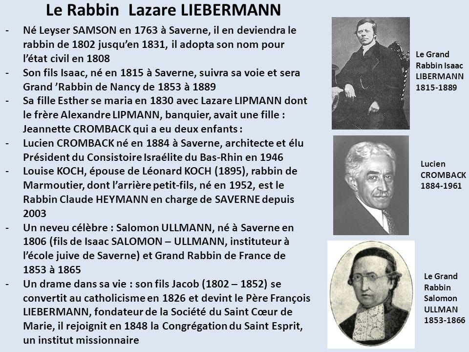 Le Rabbin Lazare LIEBERMANN -Né Leyser SAMSON en 1763 à Saverne, il en deviendra le rabbin de 1802 jusquen 1831, il adopta son nom pour létat civil en