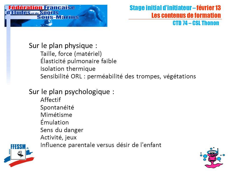 Stage initial dinitiateur – février 13 Les contenus de formation CTD 74 – CSL Thonon Sur le plan physique : Taille, force (matériel) Élasticité pulmon