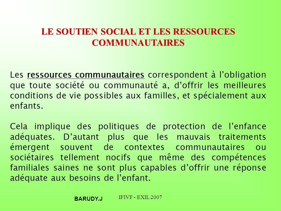 IFIVF - EXIL 2007 LE SOUTIEN SOCIAL ET LES RESSOURCES COMMUNAUTAIRES Les ressources communautaires correspondent à lobligation que toute société ou co