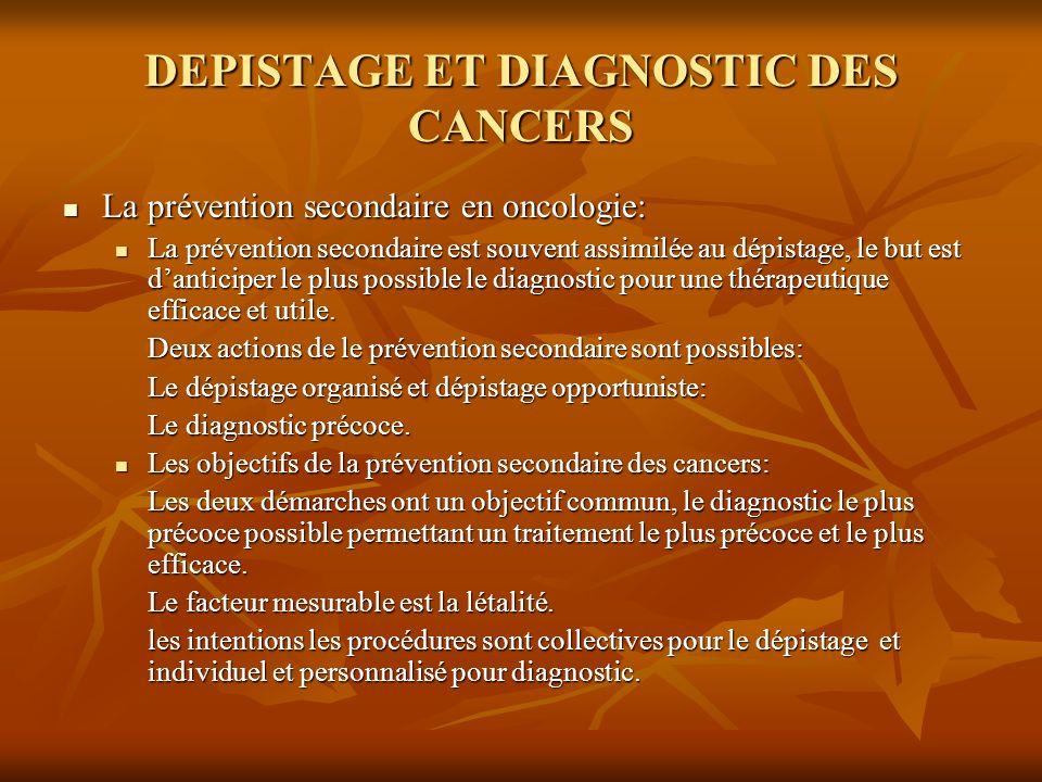 DEPISTAGE ET DIAGNOSTIC DES CANCERS La prévention secondaire en oncologie: La prévention secondaire en oncologie: La prévention secondaire est souvent