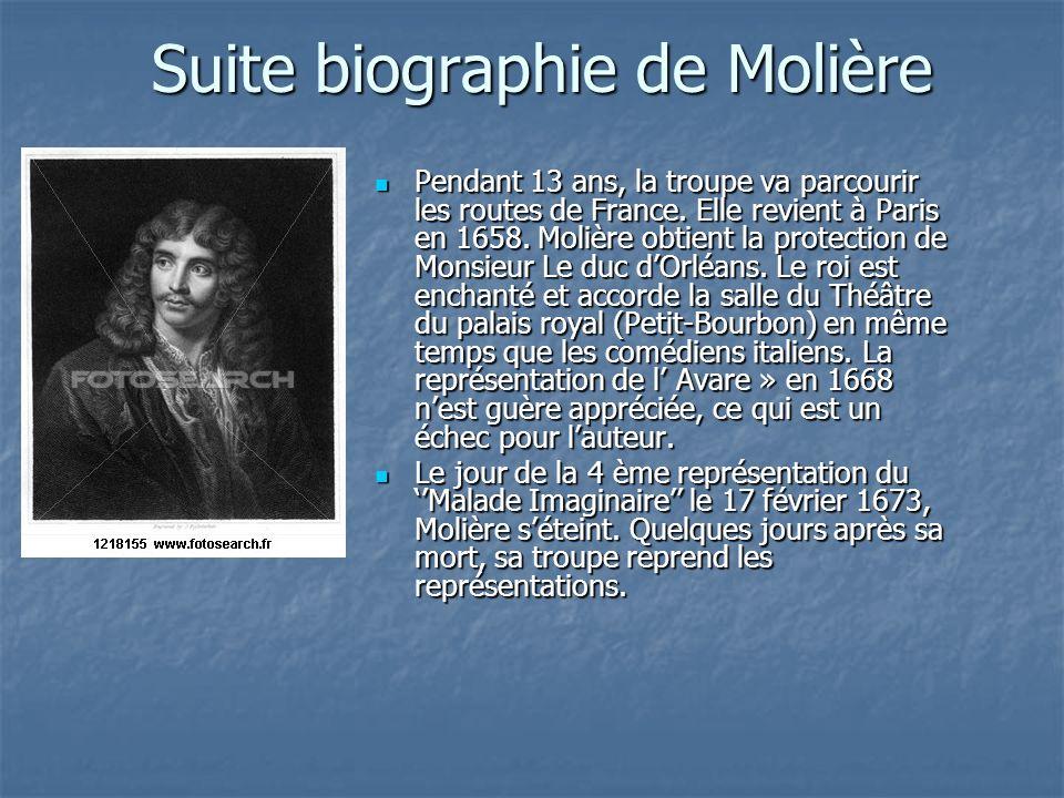 Suite biographie de Molière Pendant 13 ans, la troupe va parcourir les routes de France. Elle revient à Paris en 1658. Molière obtient la protection d
