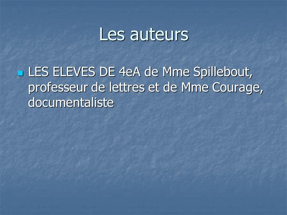 Les auteurs LES ELEVES DE 4eA de Mme Spillebout, professeur de lettres et de Mme Courage, documentaliste LES ELEVES DE 4eA de Mme Spillebout, professe
