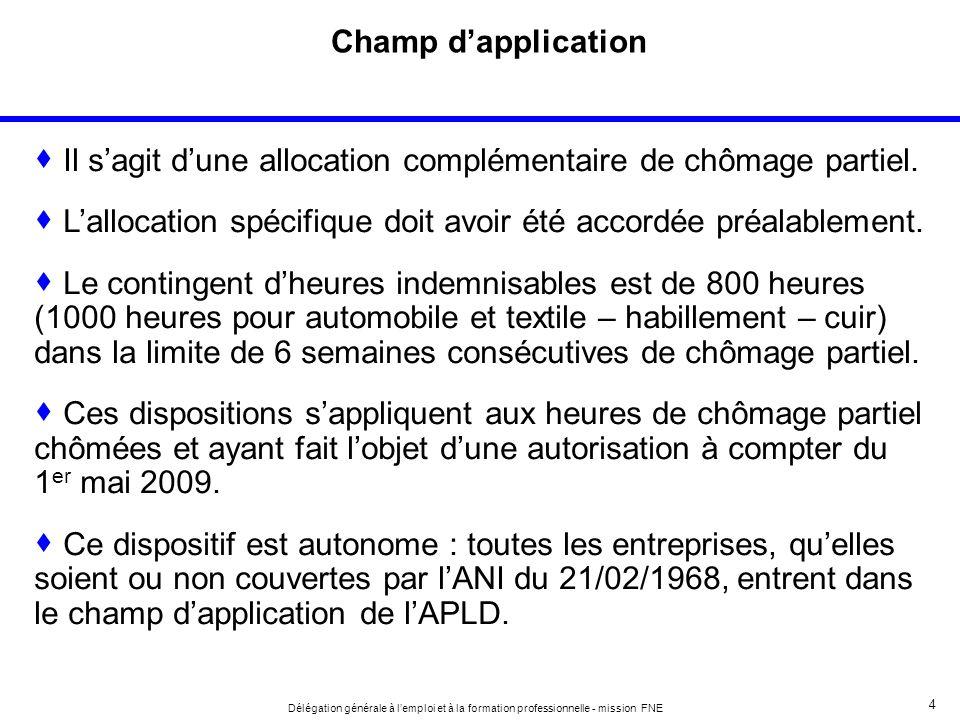4 Délégation générale à lemploi et à la formation professionnelle - mission FNE Champ dapplication Il sagit dune allocation complémentaire de chômage partiel.