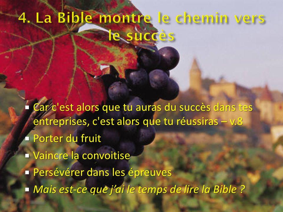 Car c est alors que tu auras du succès dans tes entreprises, c est alors que tu réussiras – v.8 Car c est alors que tu auras du succès dans tes entreprises, c est alors que tu réussiras – v.8 Porter du fruit Porter du fruit Vaincre la convoitise Vaincre la convoitise Persévérer dans les épreuves Persévérer dans les épreuves Mais est-ce que jai le temps de lire la Bible .