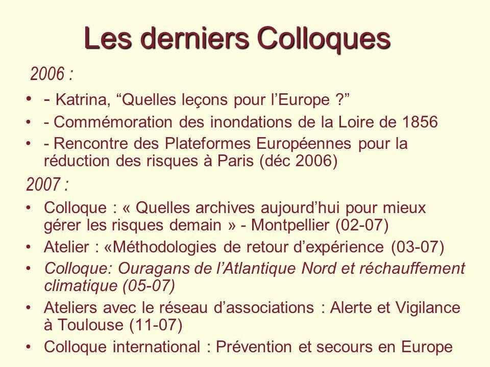 Les derniers Colloques 2006 : - Katrina, Quelles leçons pour lEurope ? - Commémoration des inondations de la Loire de 1856 - Rencontre des Plateformes