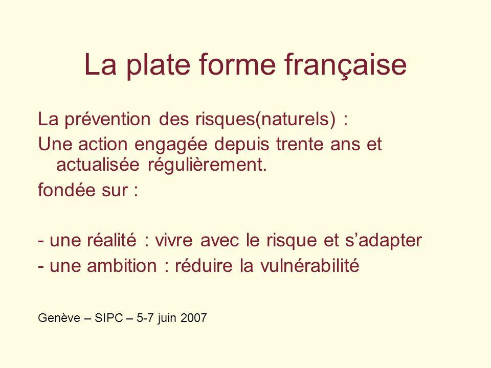 La plate forme française La prévention des risques(naturels) : Une action engagée depuis trente ans et actualisée régulièrement. fondée sur : - une ré