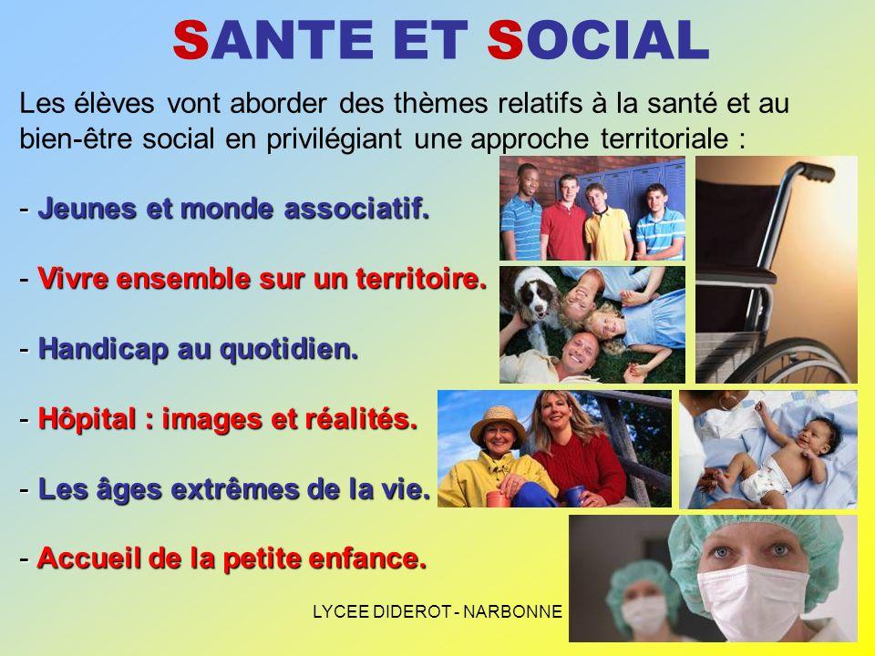 LYCEE DIDEROT - NARBONNE SANTE ET SOCIAL Les élèves vont aborder des thèmes relatifs à la santé et au bien-être social en privilégiant une approche te
