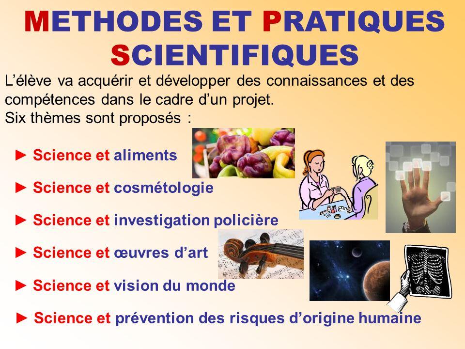 METHODES ET PRATIQUES SCIENTIFIQUES Lélève va acquérir et développer des connaissances et des compétences dans le cadre dun projet. Six thèmes sont pr