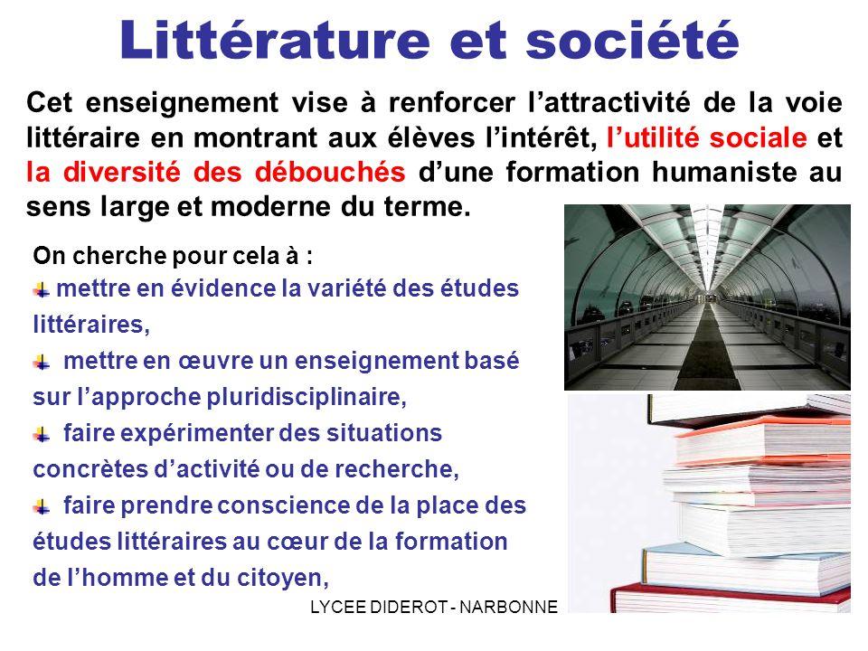LYCEE DIDEROT - NARBONNE Littérature et société Cet enseignement vise à renforcer lattractivité de la voie littéraire en montrant aux élèves lintérêt,