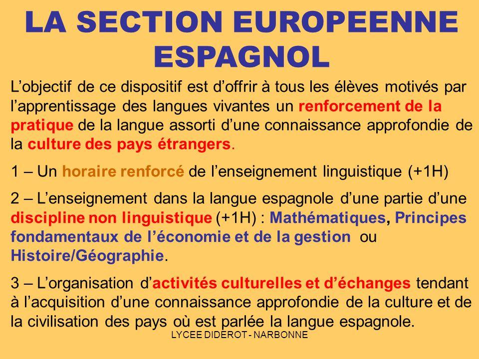 LYCEE DIDEROT - NARBONNE LA SECTION EUROPEENNE ESPAGNOL Lobjectif de ce dispositif est doffrir à tous les élèves motivés par lapprentissage des langue