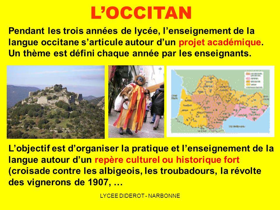 LYCEE DIDEROT - NARBONNE LOCCITAN Pendant les trois années de lycée, lenseignement de la langue occitane sarticule autour dun projet académique. Un th