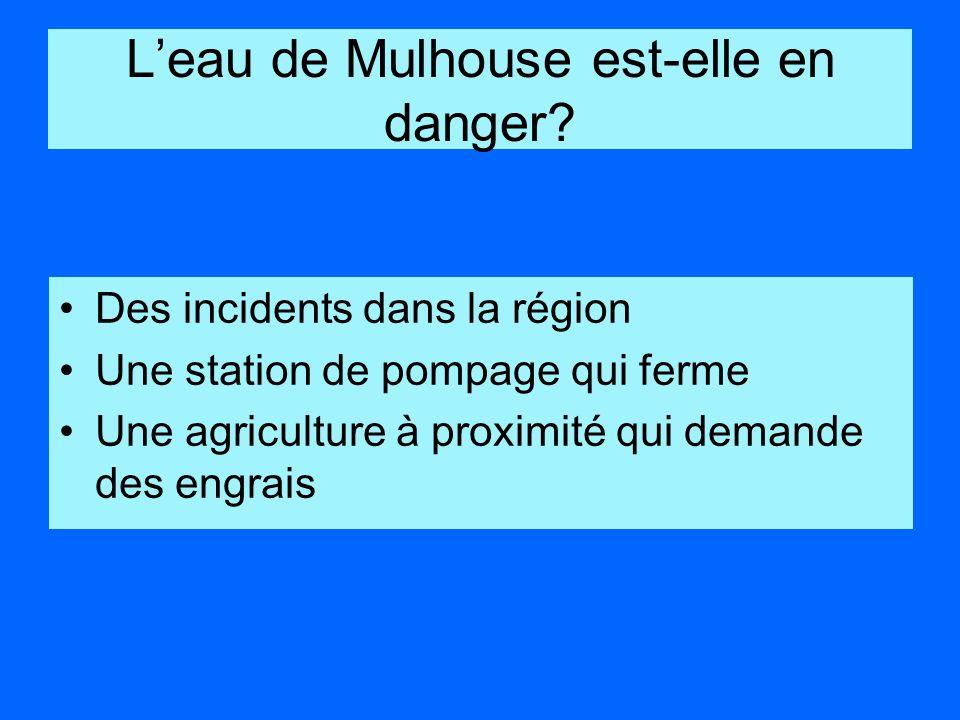 Leau de Mulhouse est-elle en danger? Des incidents dans la région Une station de pompage qui ferme Une agriculture à proximité qui demande des engrais