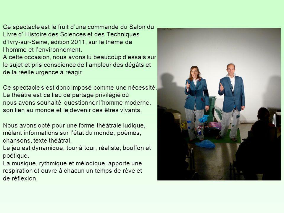 Ce spectacle est le fruit dune commande du Salon du Livre d Histoire des Sciences et des Techniques dIvry-sur-Seine, édition 2011, sur le thème de lho