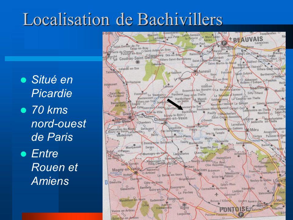 3 Localisation de Bachivillers Situé en Picardie 70 kms nord-ouest de Paris Entre Rouen et Amiens