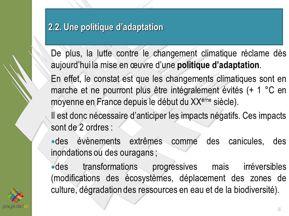 De plus, la lutte contre le changement climatique réclame dès aujourdhui la mise en œuvre dune politique dadaptation.