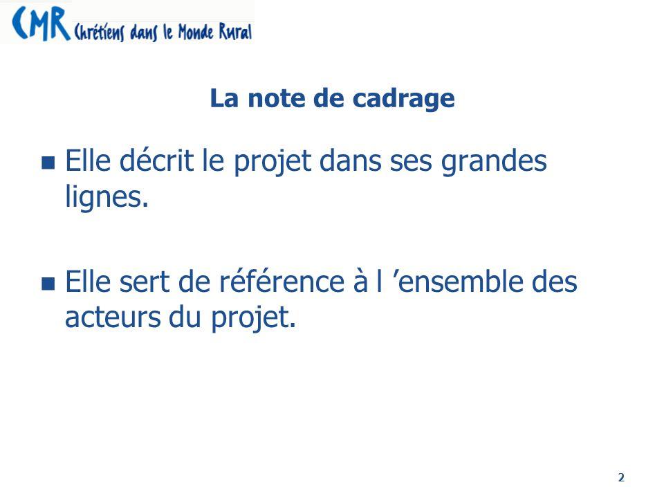 2 La note de cadrage Elle décrit le projet dans ses grandes lignes. Elle sert de référence à l ensemble des acteurs du projet.