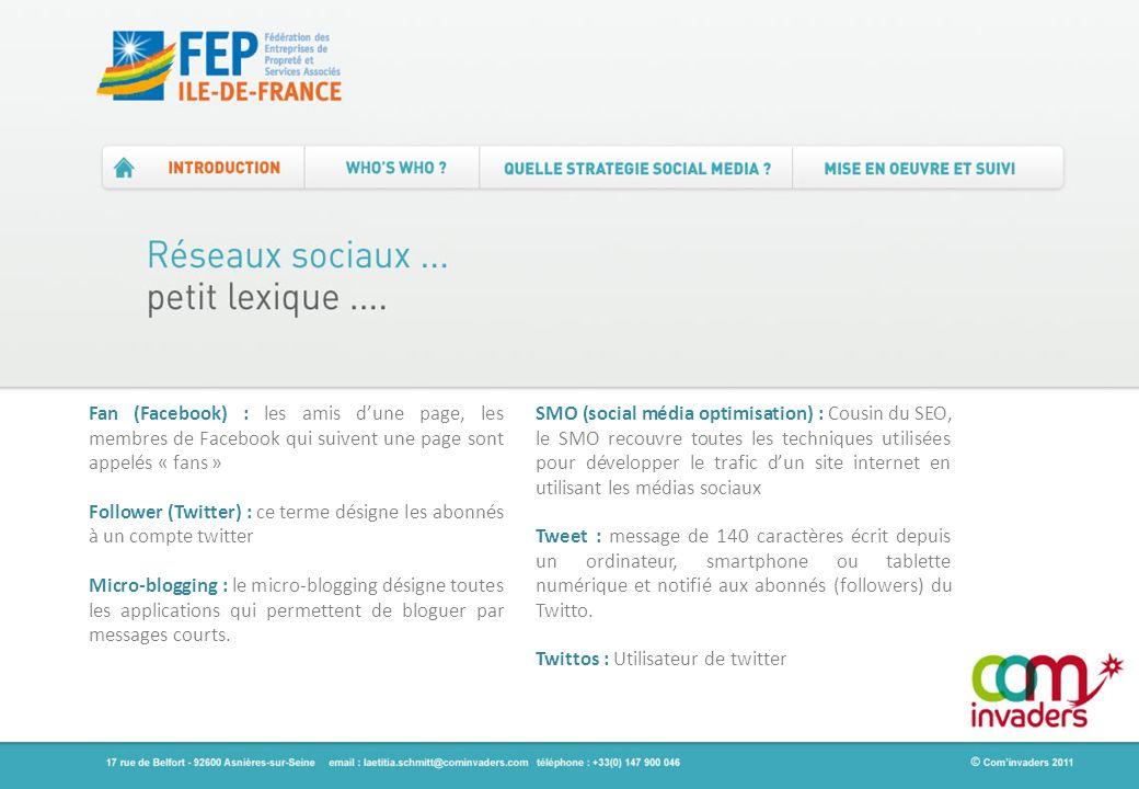 Fan (Facebook) : les amis dune page, les membres de Facebook qui suivent une page sont appelés « fans » Follower (Twitter) : ce terme désigne les abon