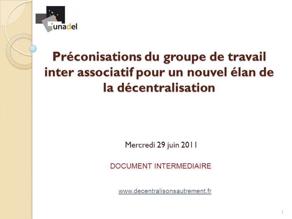 Préconisations du groupe de travail inter associatif pour un nouvel élan de la décentralisation Mercredi 29 juin 2011 1 DOCUMENT INTERMEDIAIRE www.decentralisonsautrement.fr
