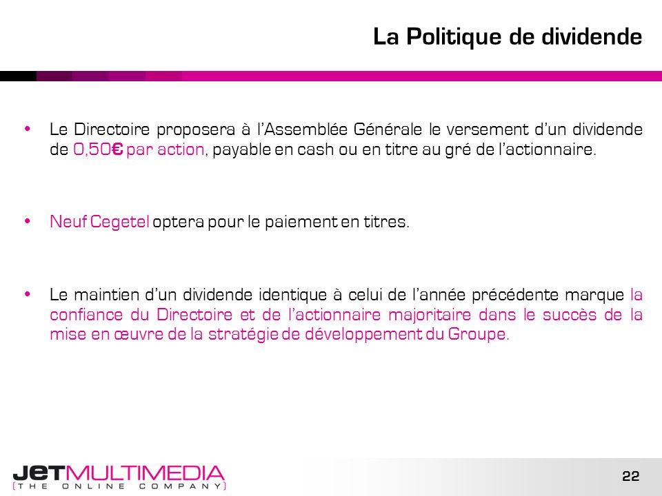 22 La Politique de dividende Le Directoire proposera à lAssemblée Générale le versement dun dividende de 0,50 par action, payable en cash ou en titre