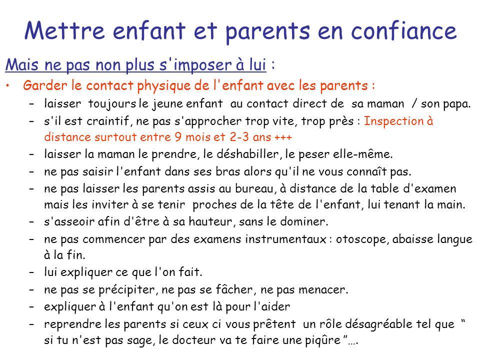 Mettre enfant et parents en confiance Mais ne pas non plus s'imposer à lui : Garder le contact physique de l'enfant avec les parents : –laisser toujou