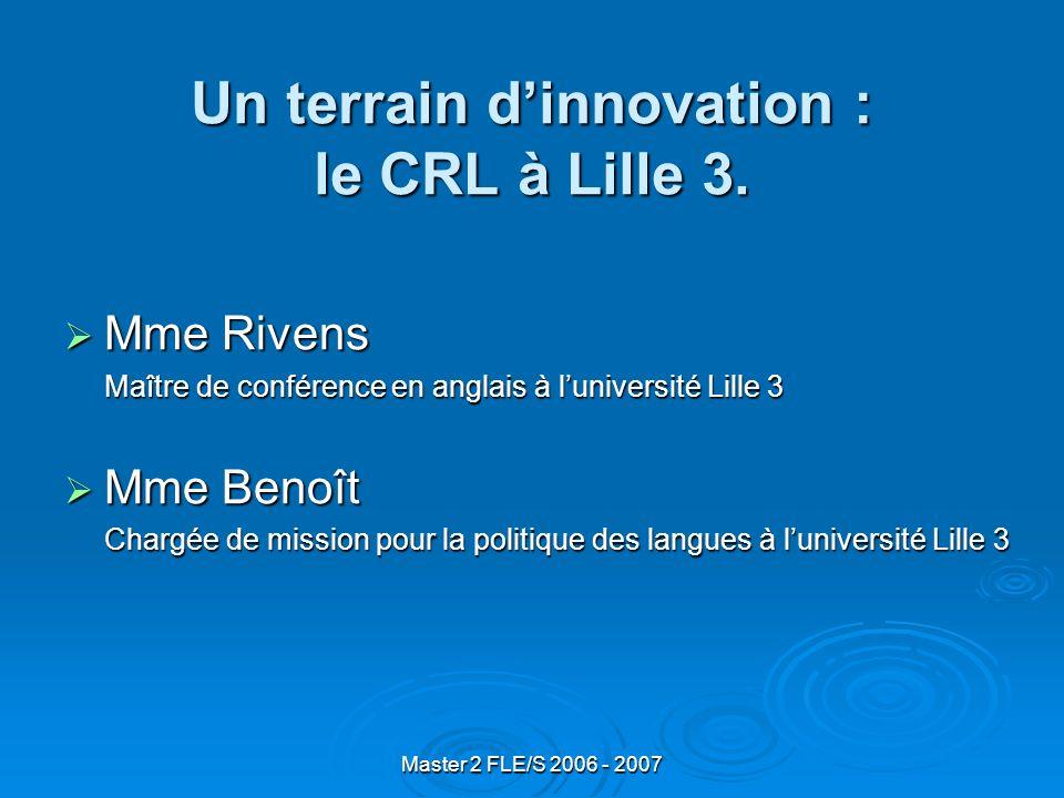 Master 2 FLE/S 2006 - 2007 Un terrain dinnovation : le CRL à Lille 3.