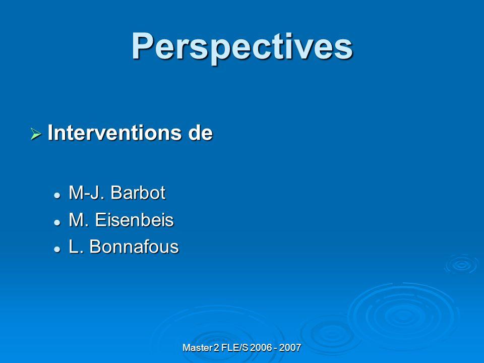 Master 2 FLE/S 2006 - 2007 Perspectives Interventions de Interventions de M-J.