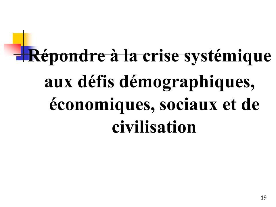 19 Répondre à la crise systémique aux défis démographiques, économiques, sociaux et de civilisation