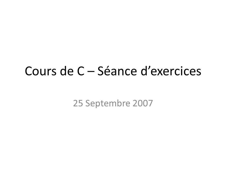 Cours de C – Séance dexercices 25 Septembre 2007