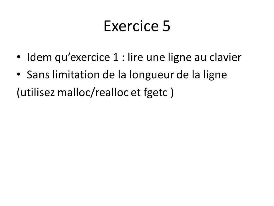 Exercice 5 Idem quexercice 1 : lire une ligne au clavier Sans limitation de la longueur de la ligne (utilisez malloc/realloc et fgetc )