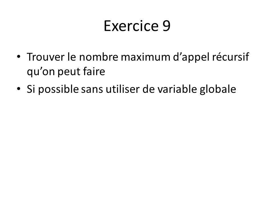 Exercice 9 Trouver le nombre maximum dappel récursif quon peut faire Si possible sans utiliser de variable globale