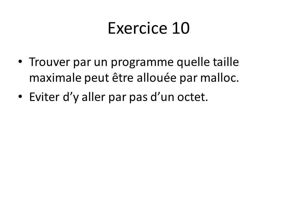 Exercice 10 Trouver par un programme quelle taille maximale peut être allouée par malloc.