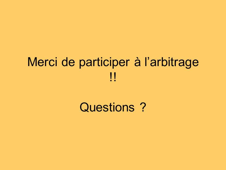 Merci de participer à larbitrage !! Questions ?