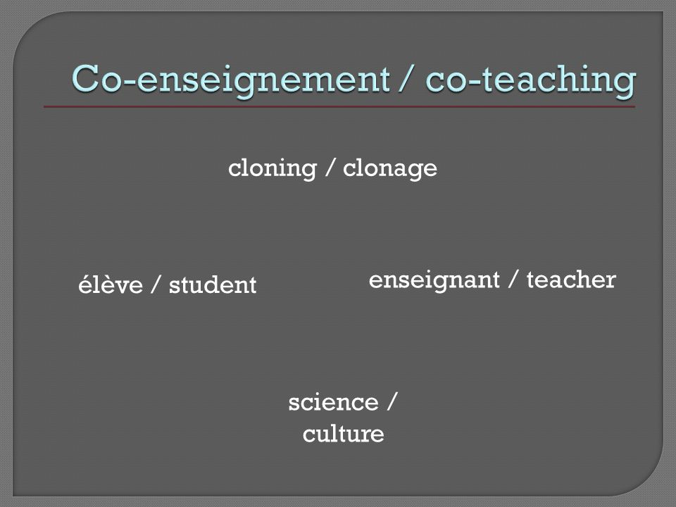 cloning / clonage enseignant / teacher élève / student science / culture