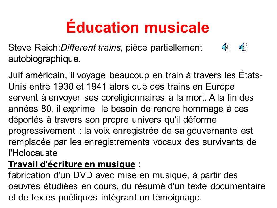 Éducation musicale Steve Reich:Different trains, pièce partiellement autobiographique. Juif américain, il voyage beaucoup en train à travers les États