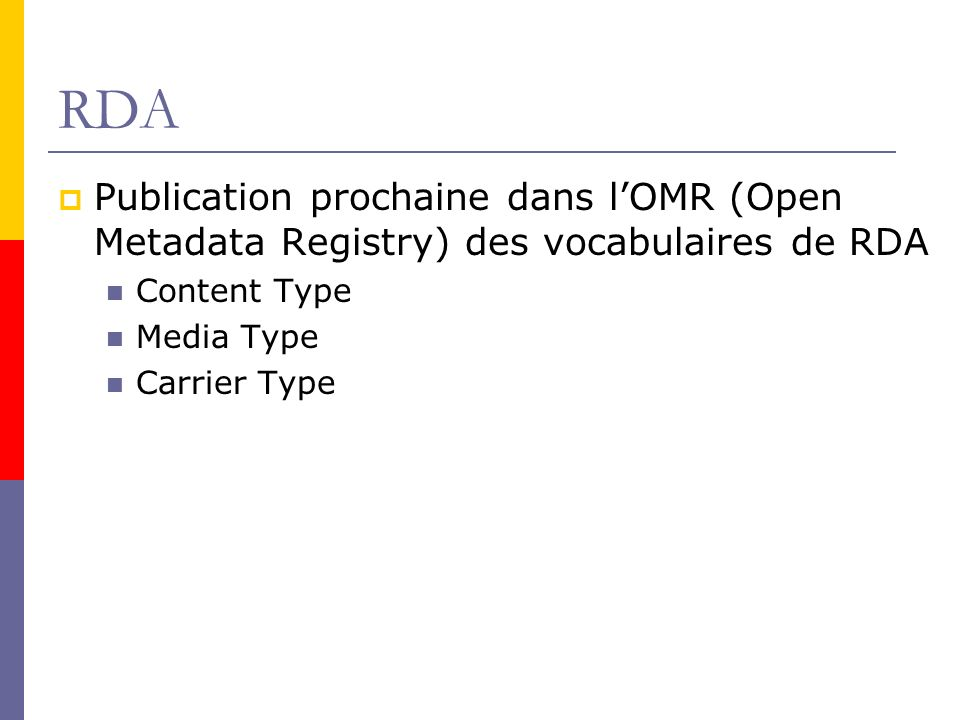 RDA Publication prochaine dans lOMR (Open Metadata Registry) des vocabulaires de RDA Content Type Media Type Carrier Type
