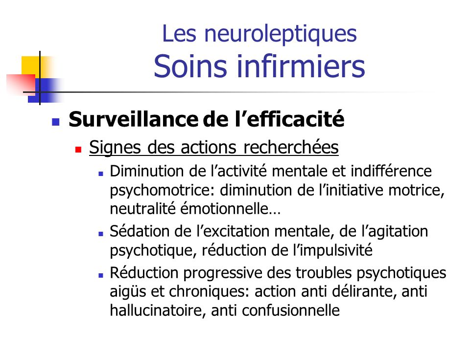 Les neuroleptiques Soins infirmiers Surveillance de lefficacité Signes des actions recherchées Diminution de lactivité mentale et indifférence psychom
