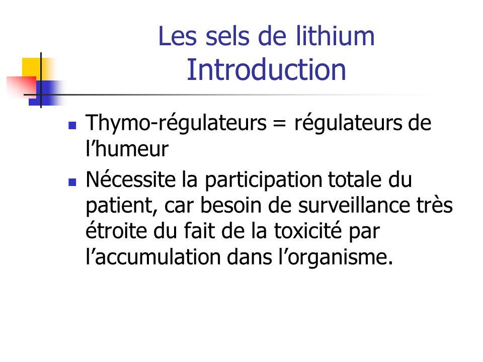 Les sels de lithium Introduction Thymo-régulateurs = régulateurs de lhumeur Nécessite la participation totale du patient, car besoin de surveillance t