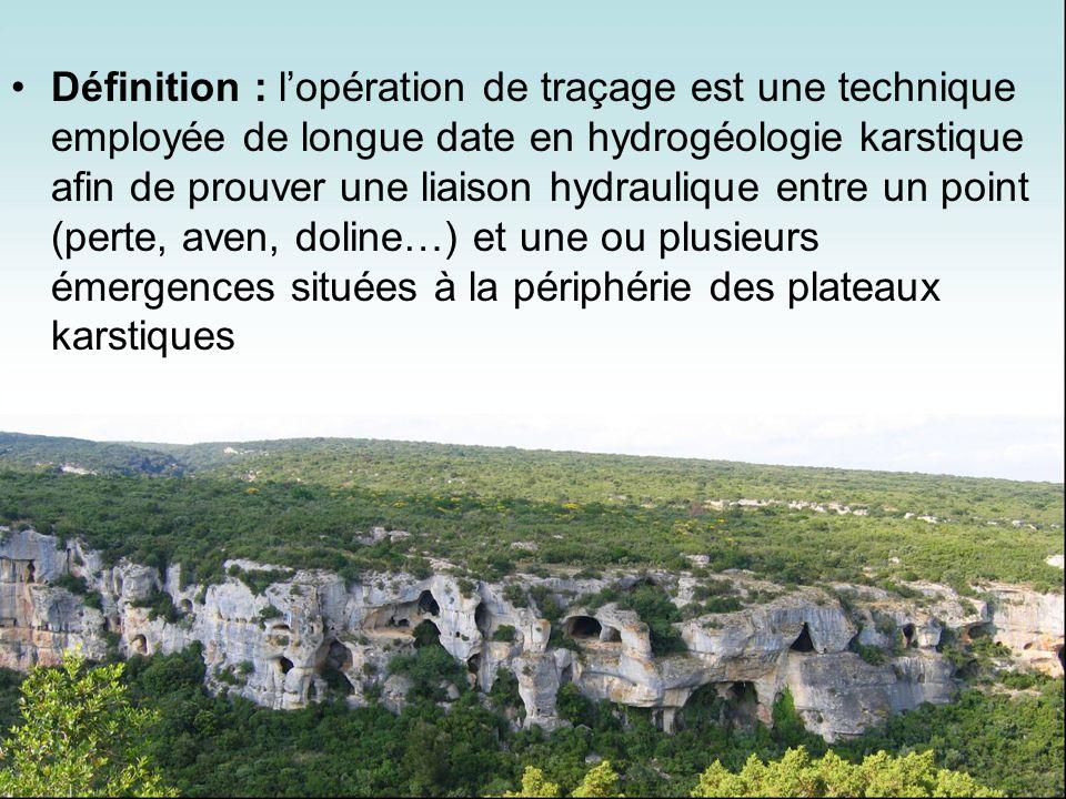 Définition : lopération de traçage est une technique employée de longue date en hydrogéologie karstique afin de prouver une liaison hydraulique entre