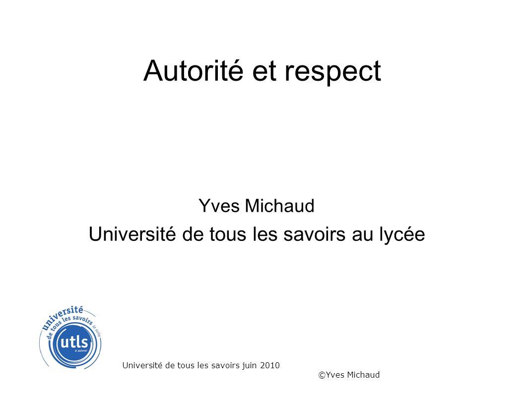 Plan 1) le pouvoir 2) lautorité 3) autorité et éducation 4) le respect 5) le respect des personnes et le respect de soi Université de tous les savoirs juin 2010 ©Yves Michaud