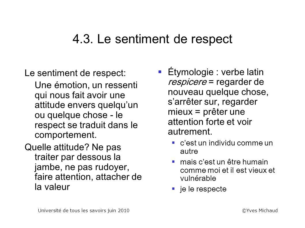 4.3. Le sentiment de respect Le sentiment de respect: Une émotion, un ressenti qui nous fait avoir une attitude envers quelquun ou quelque chose - le