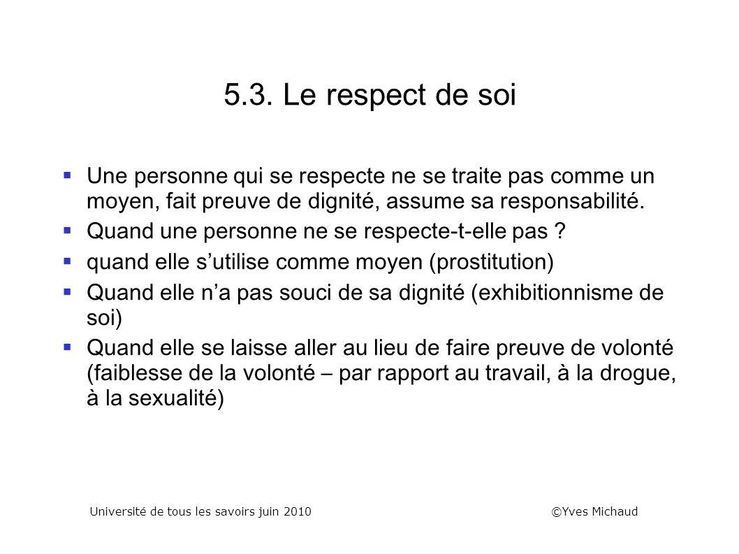 5.3. Le respect de soi Une personne qui se respecte ne se traite pas comme un moyen, fait preuve de dignité, assume sa responsabilité. Quand une perso