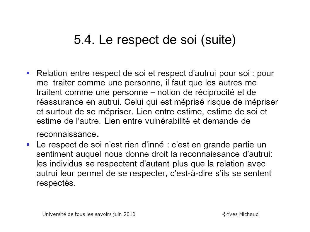 5.4. Le respect de soi (suite) Relation entre respect de soi et respect dautrui pour soi : pour me traiter comme une personne, il faut que les autres